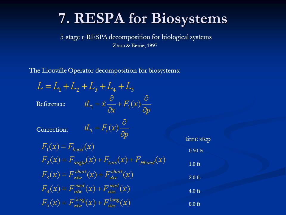 7. RESPA for Biosystems 5-stage r-RESPA decomposition for biological systems. Zhou & Berne, 1997.