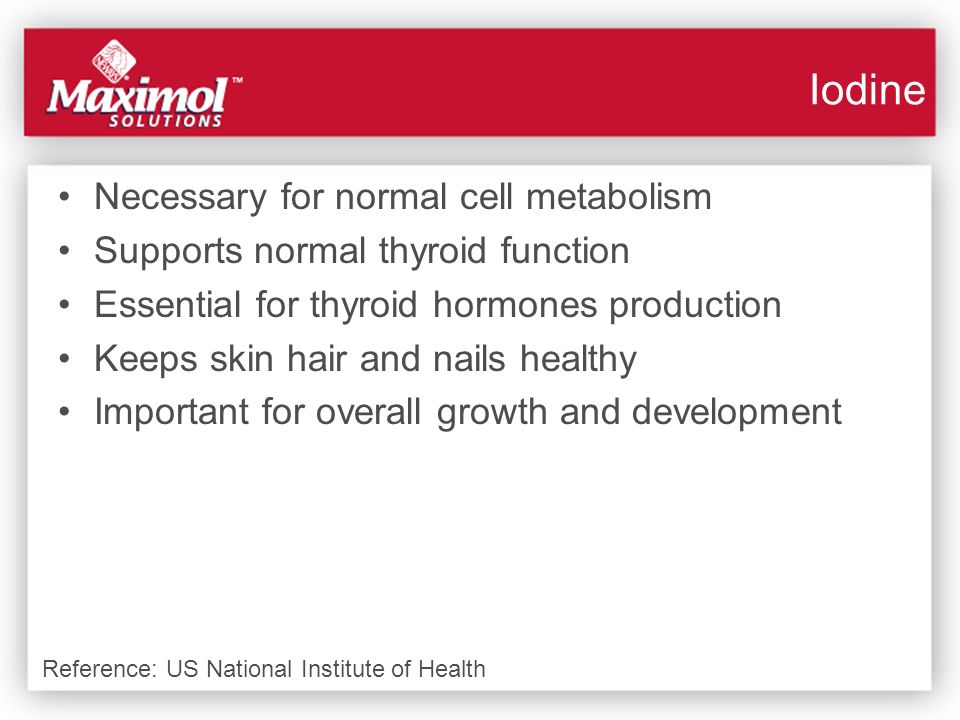 Iodine Necessary for normal cell metabolism