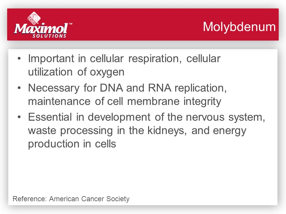 Molybdenum Important in cellular respiration, cellular utilization of oxygen.