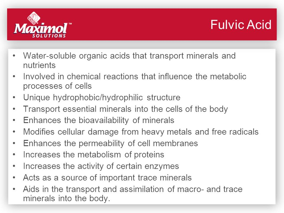 Fulvic Acid Water-soluble organic acids that transport minerals and nutrients.