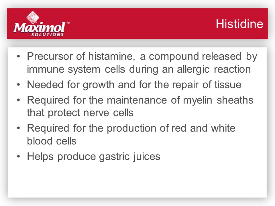Histidine Precursor of histamine, a compound released by immune system cells during an allergic reaction.