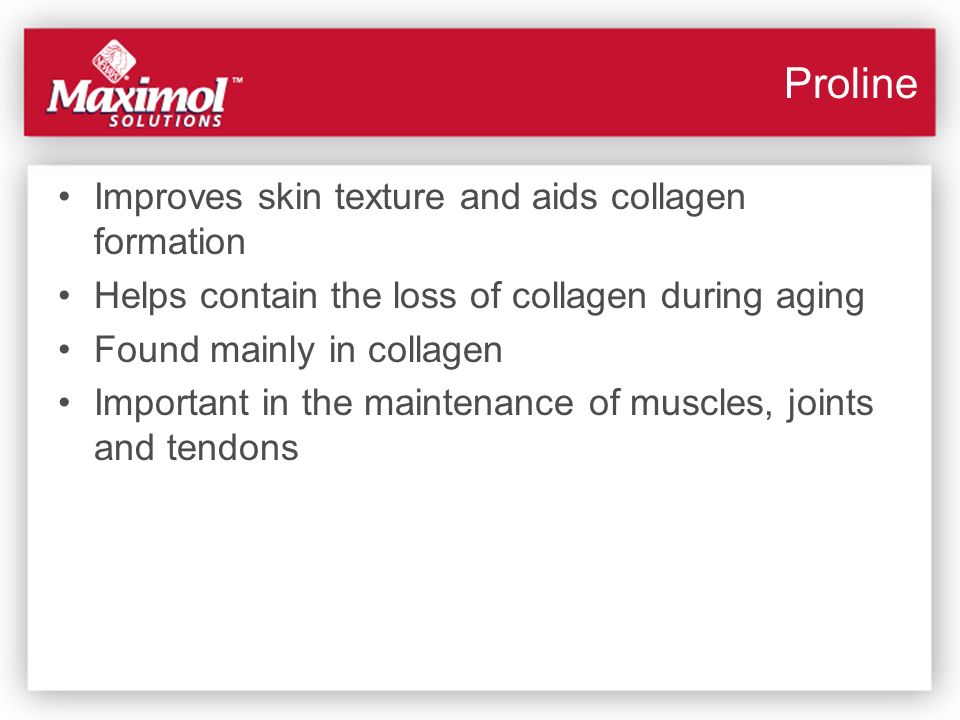 Proline Improves skin texture and aids collagen formation