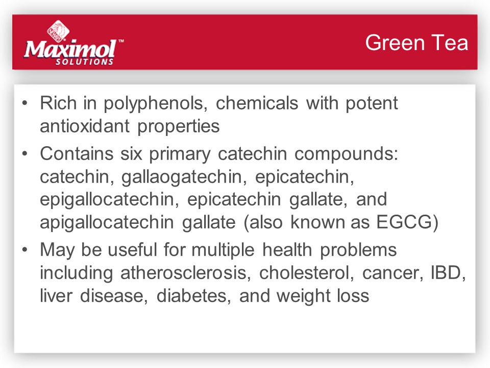 Green Tea Rich in polyphenols, chemicals with potent antioxidant properties.