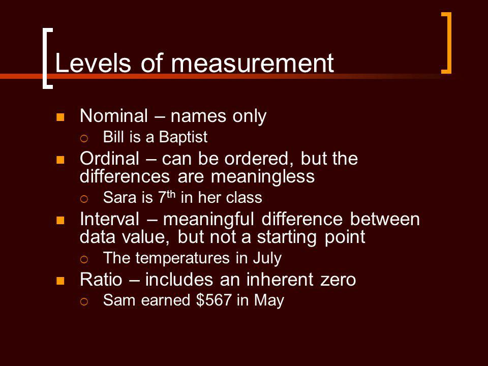 Levels of measurement Nominal – names only