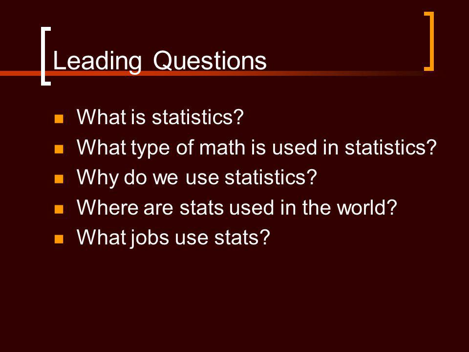 Leading Questions What is statistics