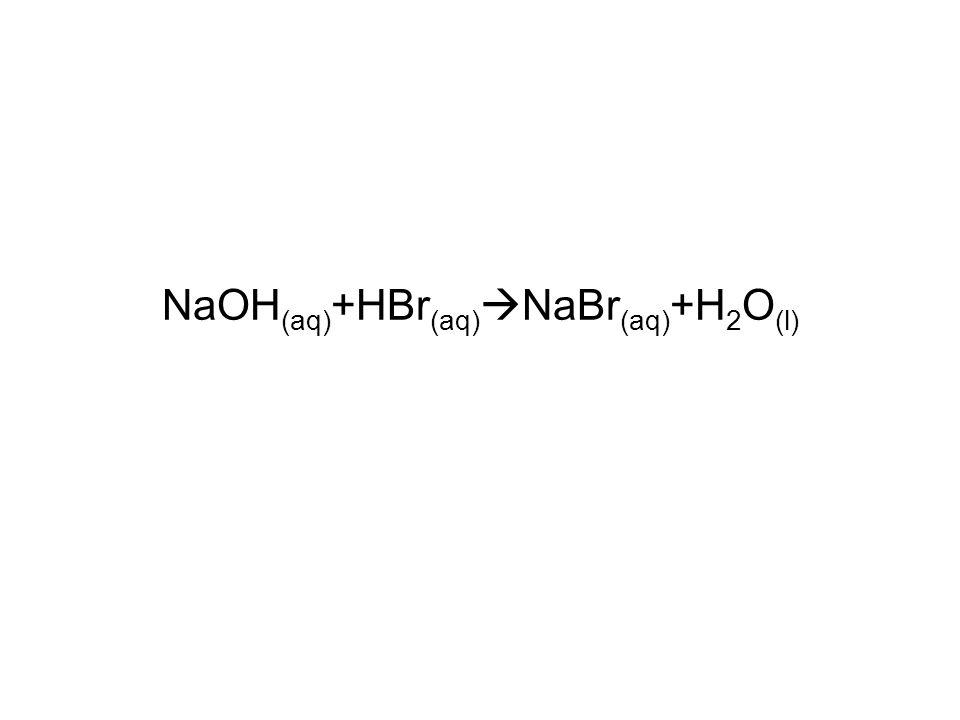 NaOH(aq)+HBr(aq)NaBr(aq)+H2O(l)