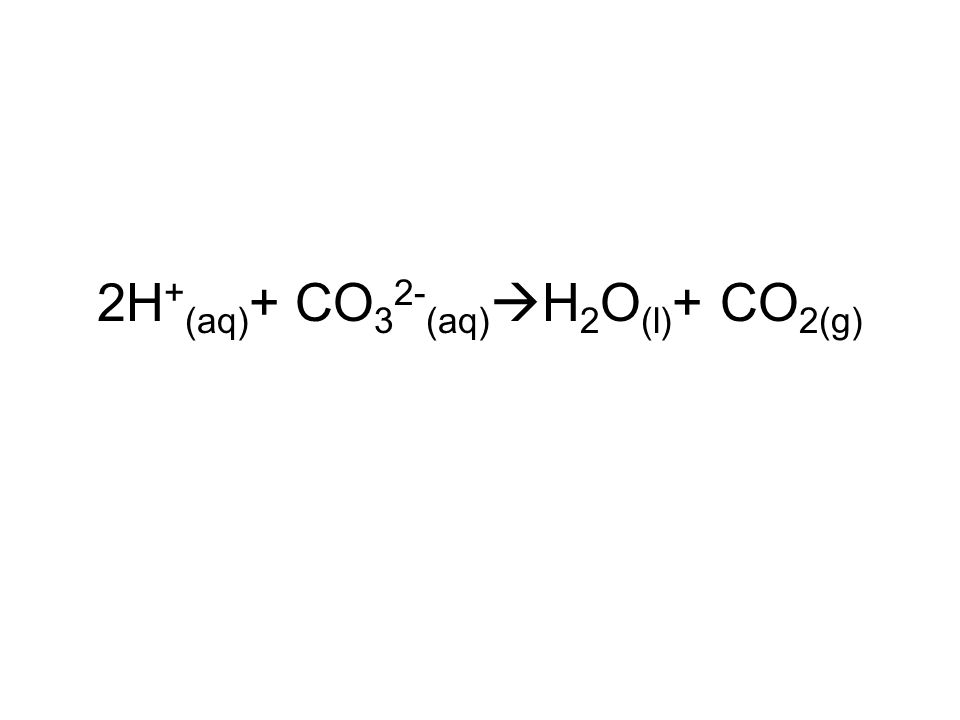 2H+(aq)+ CO32-(aq)H2O(l)+ CO2(g)