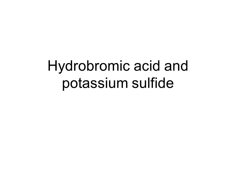 Hydrobromic acid and potassium sulfide