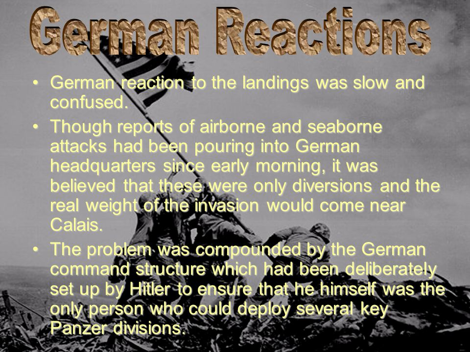 German Reactions German reaction to the landings was slow and confused.