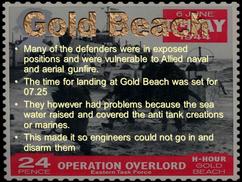 Gold Beach Many of the defenders were in exposed positions and were vulnerable to Allied naval and aerial gunfire.