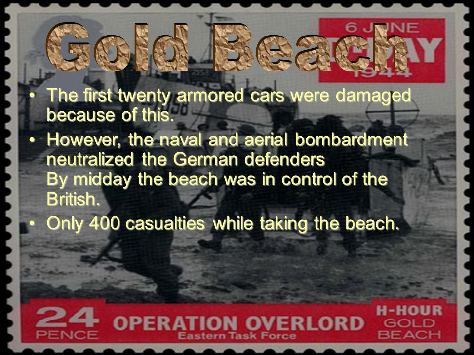Gold Beach The first twenty armored cars were damaged because of this.