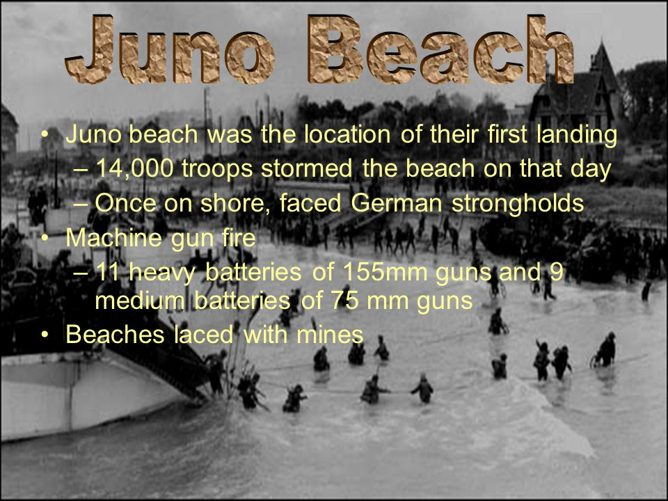 Juno Beach Juno beach was the location of their first landing