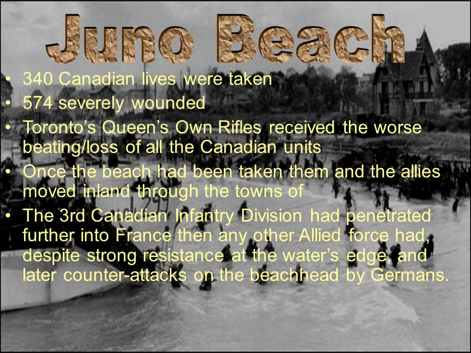 Juno Beach 340 Canadian lives were taken 574 severely wounded
