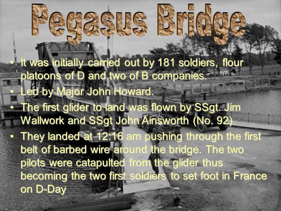 Pegasus Bridge It was initially carried out by 181 soldiers, flour platoons of D and two of B companies.