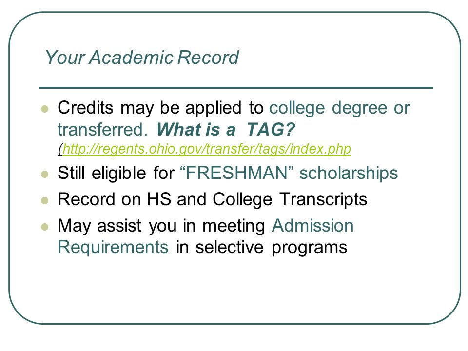 Your Academic Record Credits may be applied to college degree or transferred. What is a TAG (http://regents.ohio.gov/transfer/tags/index.php.