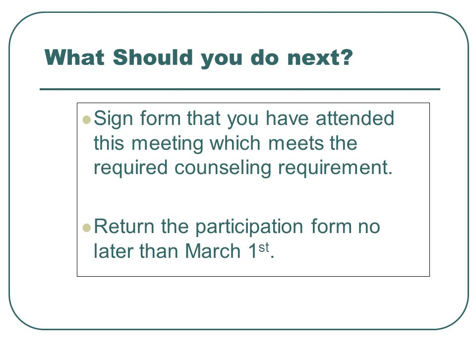 What Should you do next Sign form that you have attended this meeting which meets the required counseling requirement.