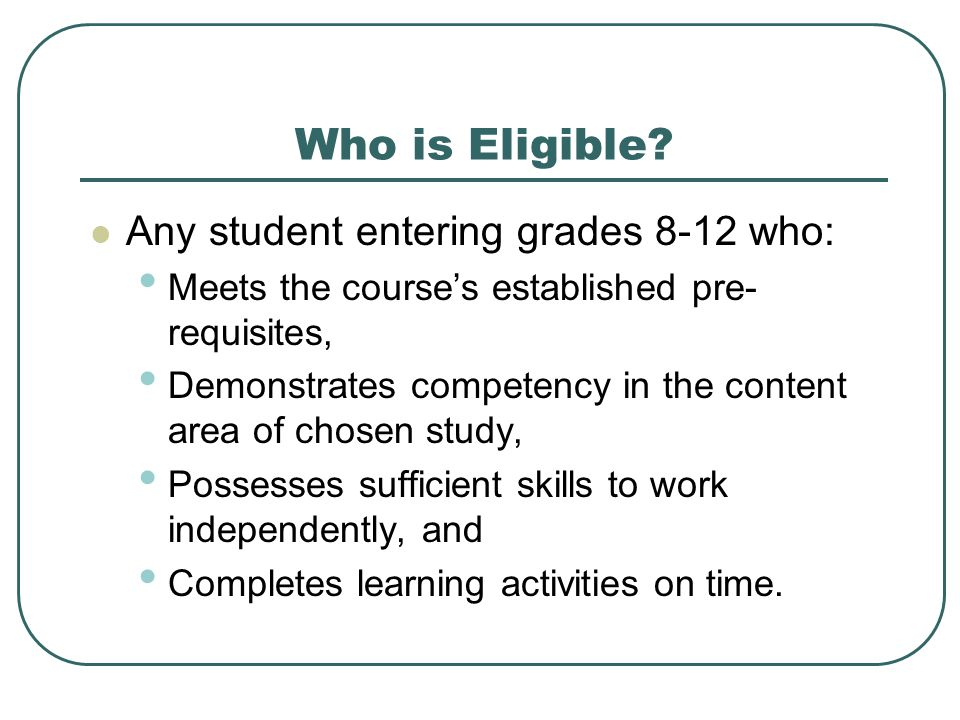 Who is Eligible Any student entering grades 8-12 who: