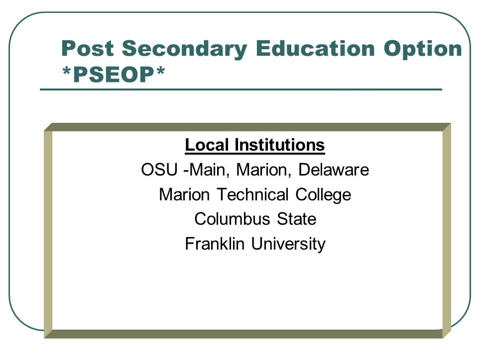 Post Secondary Education Option *PSEOP*