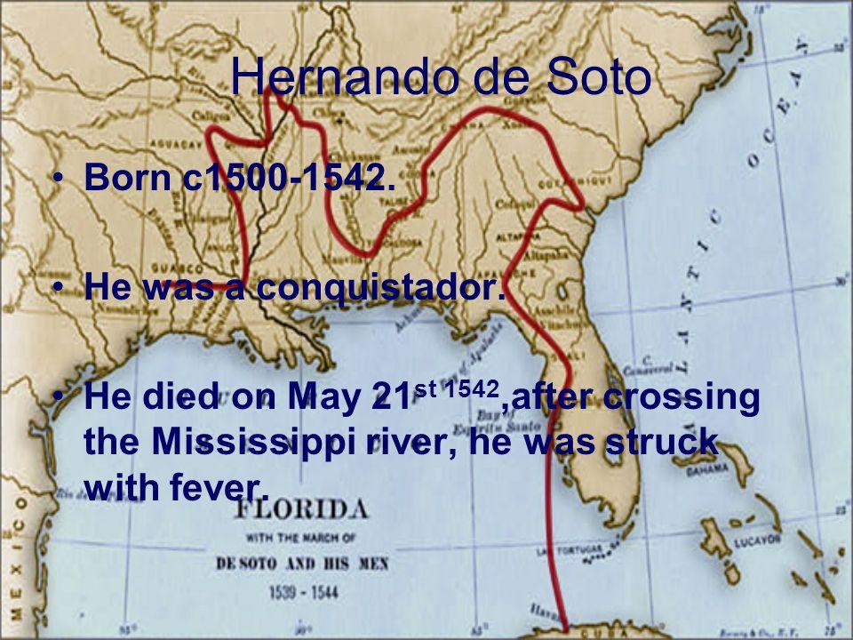 Hernando de Soto Born c1500-1542. He was a conquistador.
