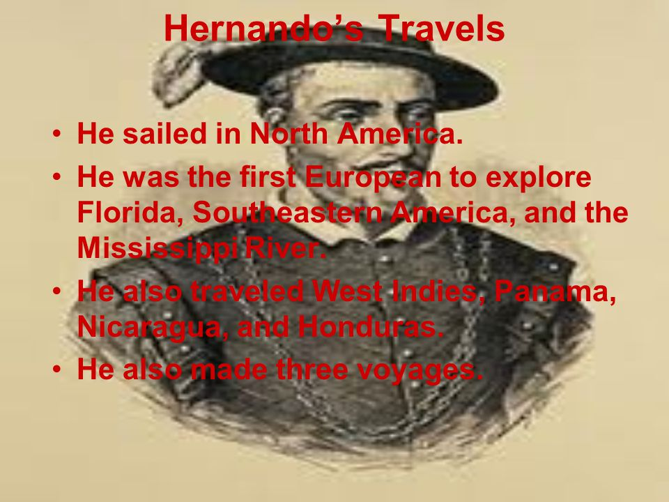 Hernando's Travels He sailed in North America.