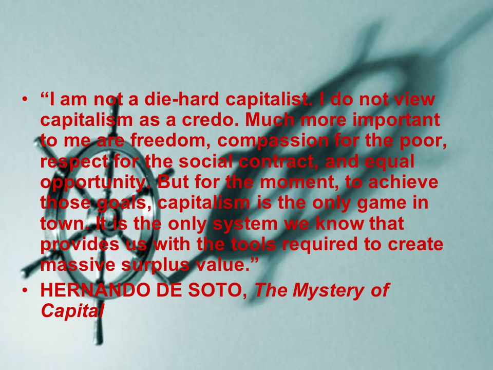 I am not a die-hard capitalist. I do not view capitalism as a credo
