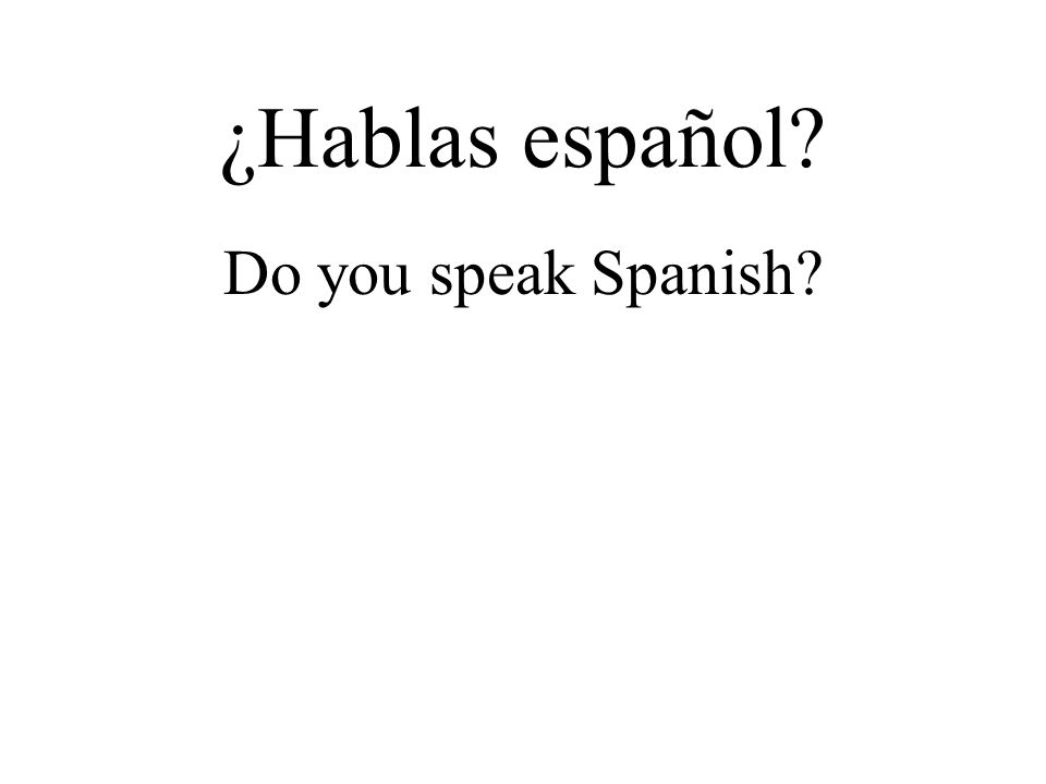 ¿Hablas español Do you speak Spanish