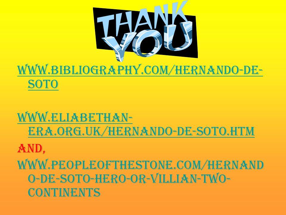 www.bibliography.com/hernando-de-soto www.eliabethan-era.org.uk/hernando-de-soto.htm. And,