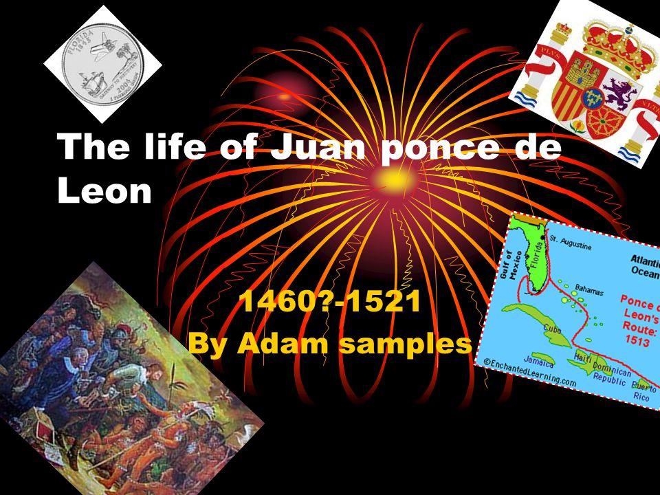 The life of Juan ponce de Leon