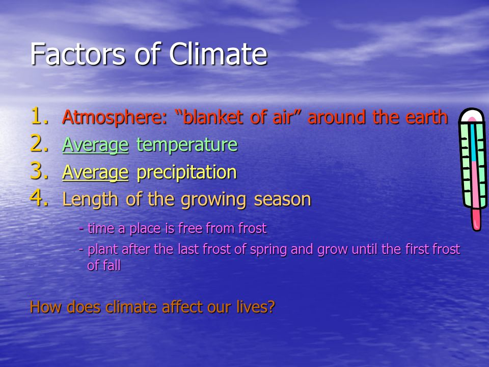 Factors of Climate Atmosphere: blanket of air around the earth
