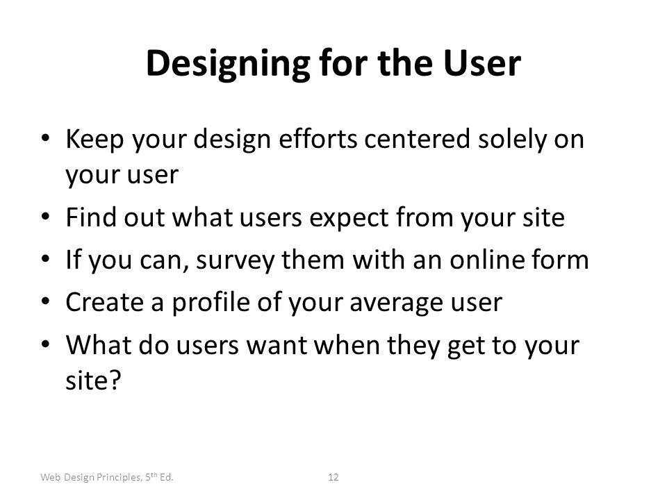 Designing for the User Keep your design efforts centered solely on your user. Find out what users expect from your site.