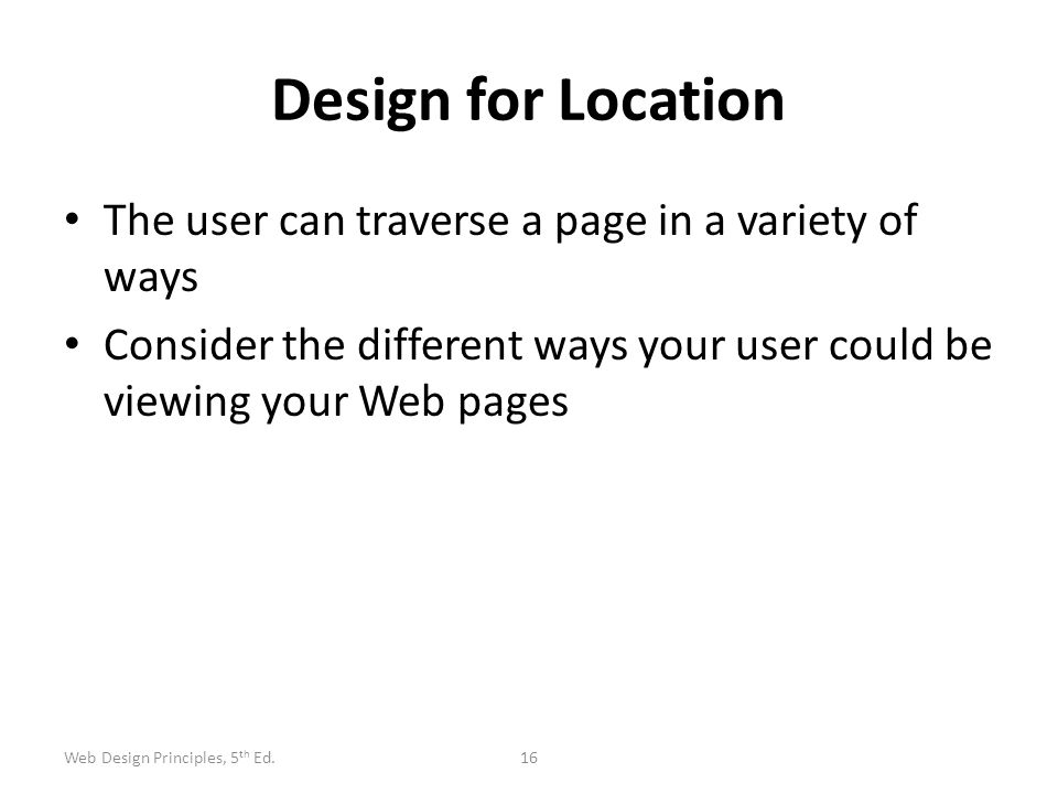 Design for Location The user can traverse a page in a variety of ways