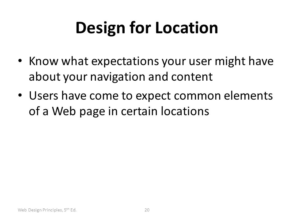 Design for Location Know what expectations your user might have about your navigation and content.