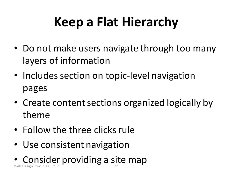 Keep a Flat Hierarchy Do not make users navigate through too many layers of information. Includes section on topic-level navigation pages.