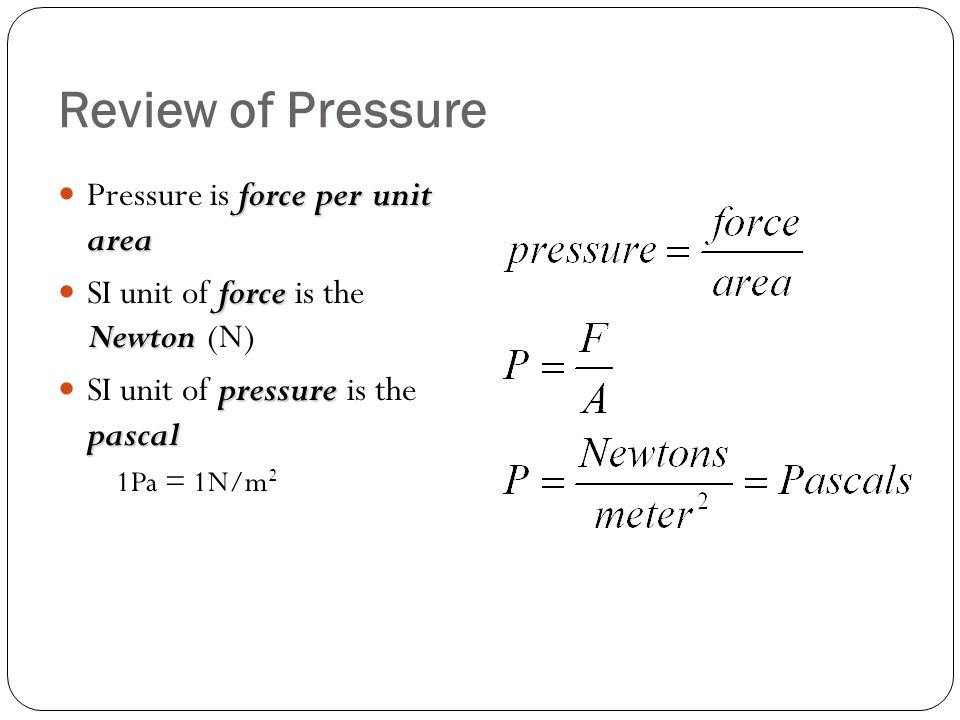 Review of Pressure Pressure is force per unit area