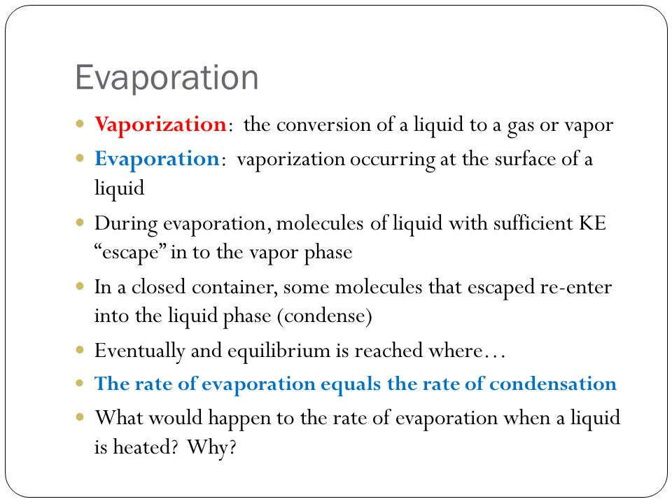 Evaporation Vaporization: the conversion of a liquid to a gas or vapor