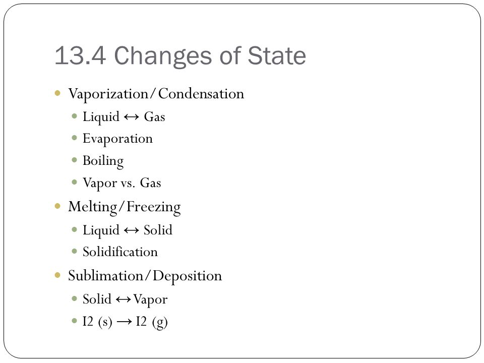13.4 Changes of State Vaporization/Condensation Melting/Freezing