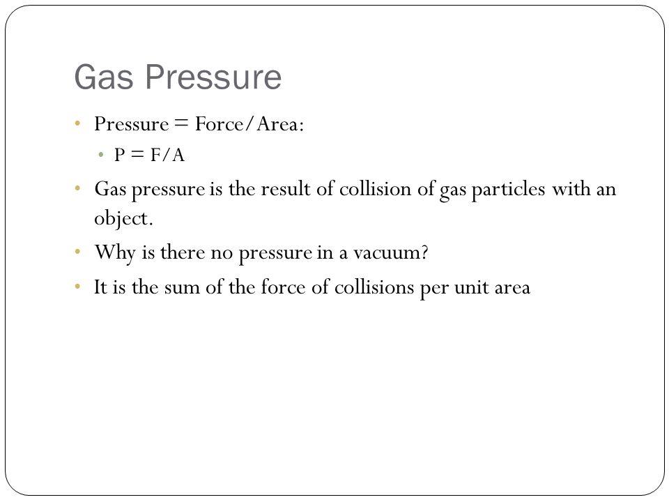 Gas Pressure Pressure = Force/Area: