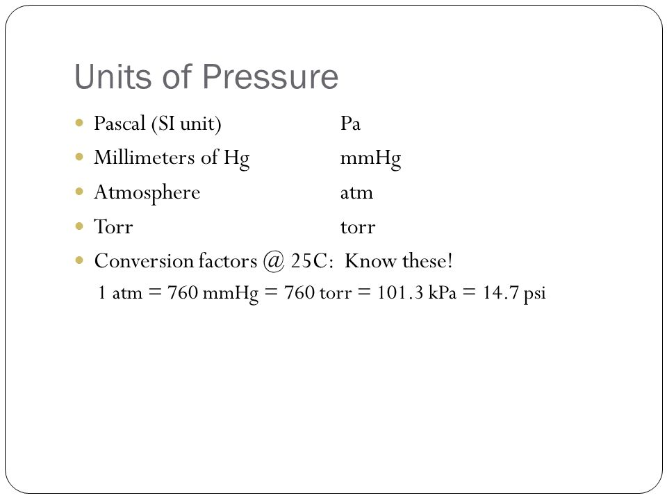 Units of Pressure Pascal (SI unit) Pa Millimeters of Hg mmHg