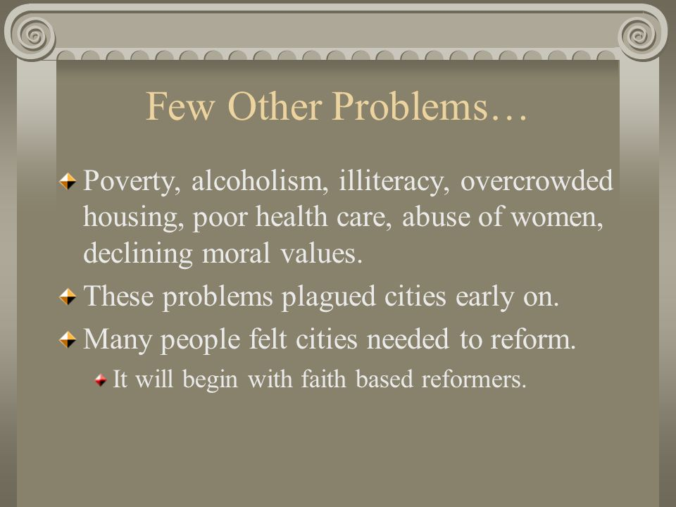 Few Other Problems… Poverty, alcoholism, illiteracy, overcrowded housing, poor health care, abuse of women, declining moral values.