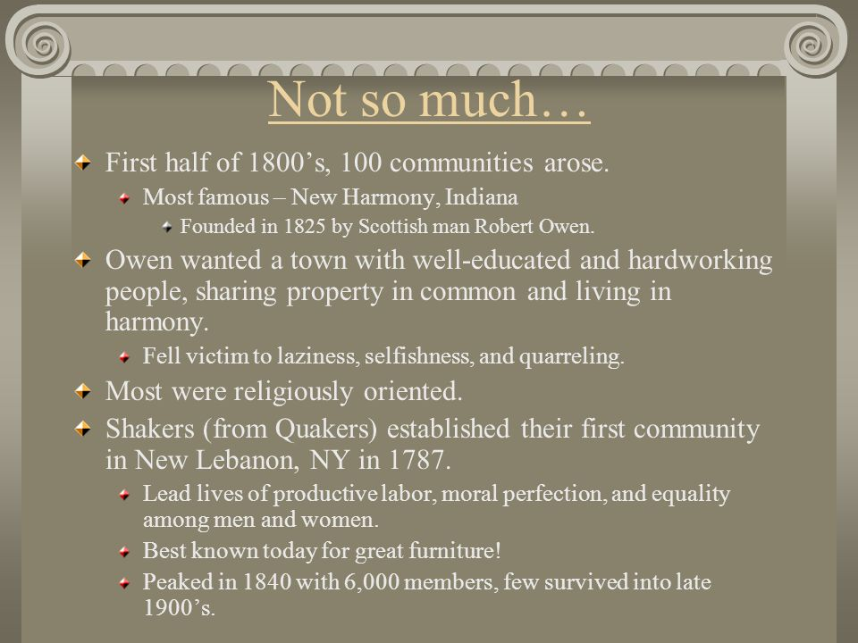 Not so much… First half of 1800's, 100 communities arose.