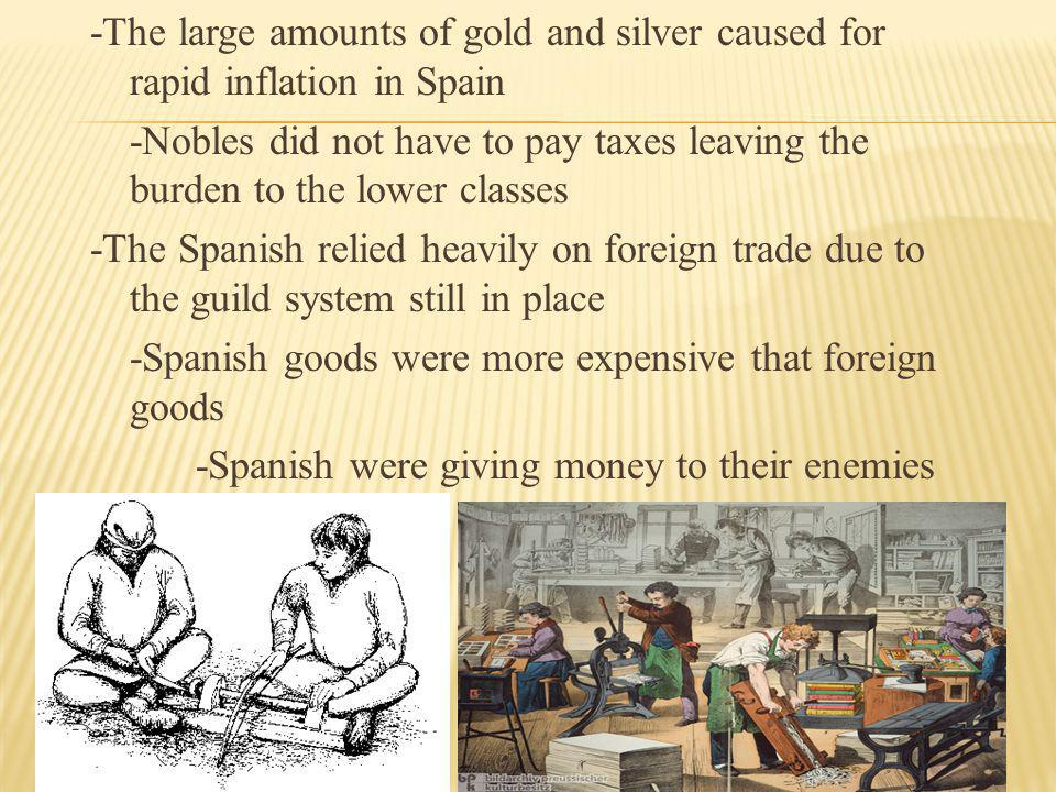 -The large amounts of gold and silver caused for rapid inflation in Spain