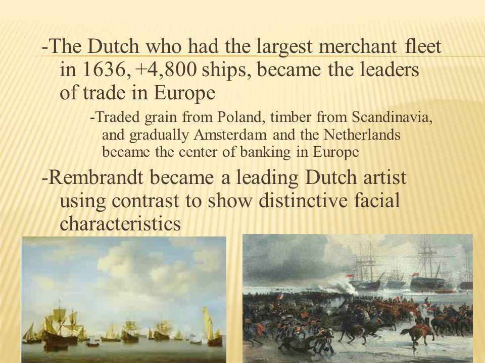 -The Dutch who had the largest merchant fleet in 1636, +4,800 ships, became the leaders of trade in Europe