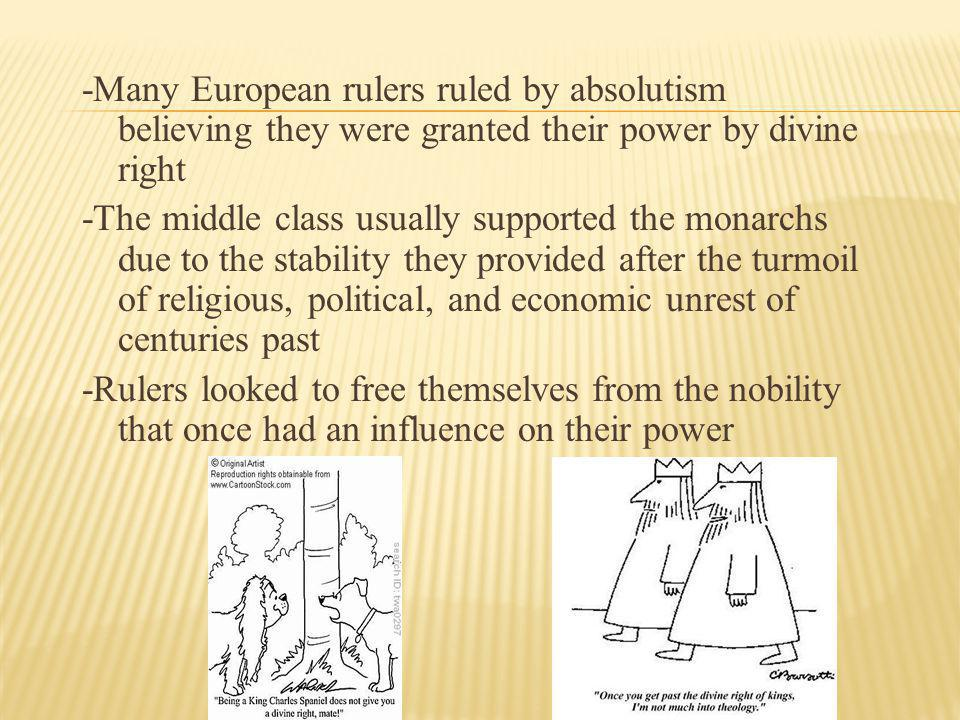 -Many European rulers ruled by absolutism believing they were granted their power by divine right