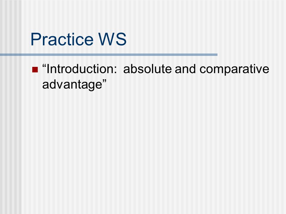 Practice WS Introduction: absolute and comparative advantage