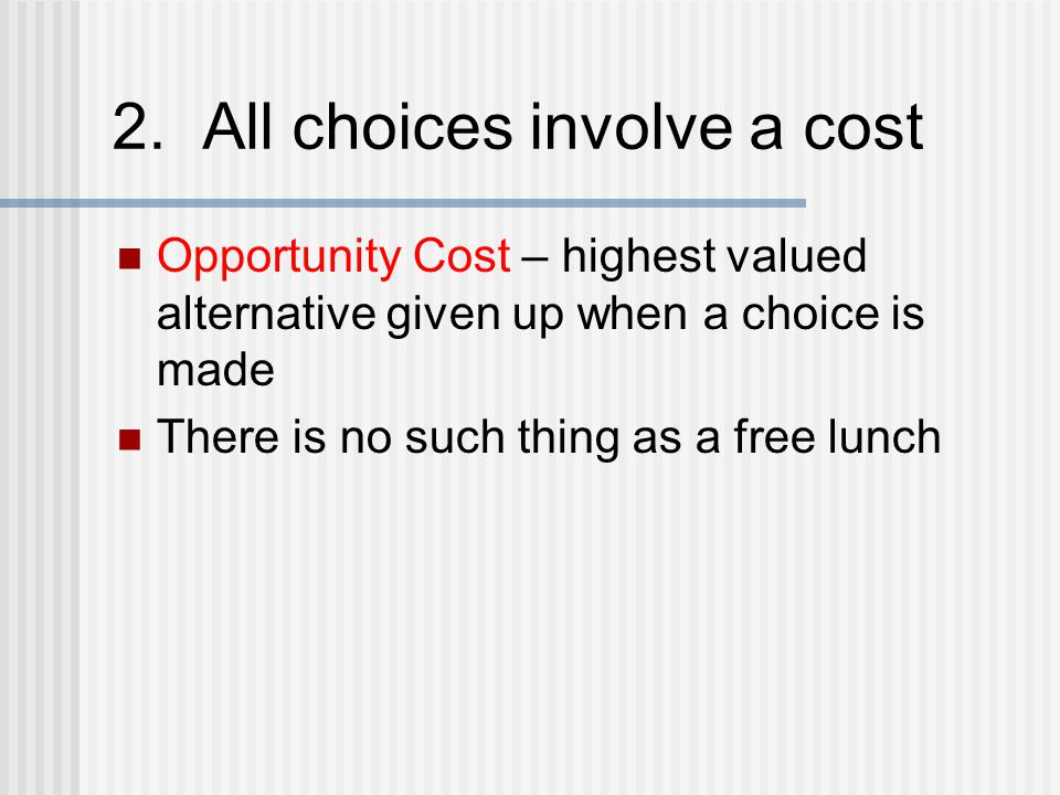 2. All choices involve a cost