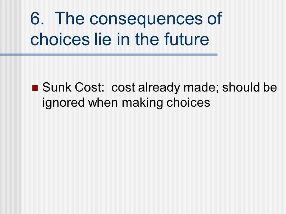 6. The consequences of choices lie in the future