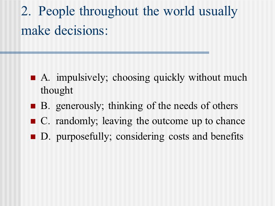 2. People throughout the world usually make decisions: