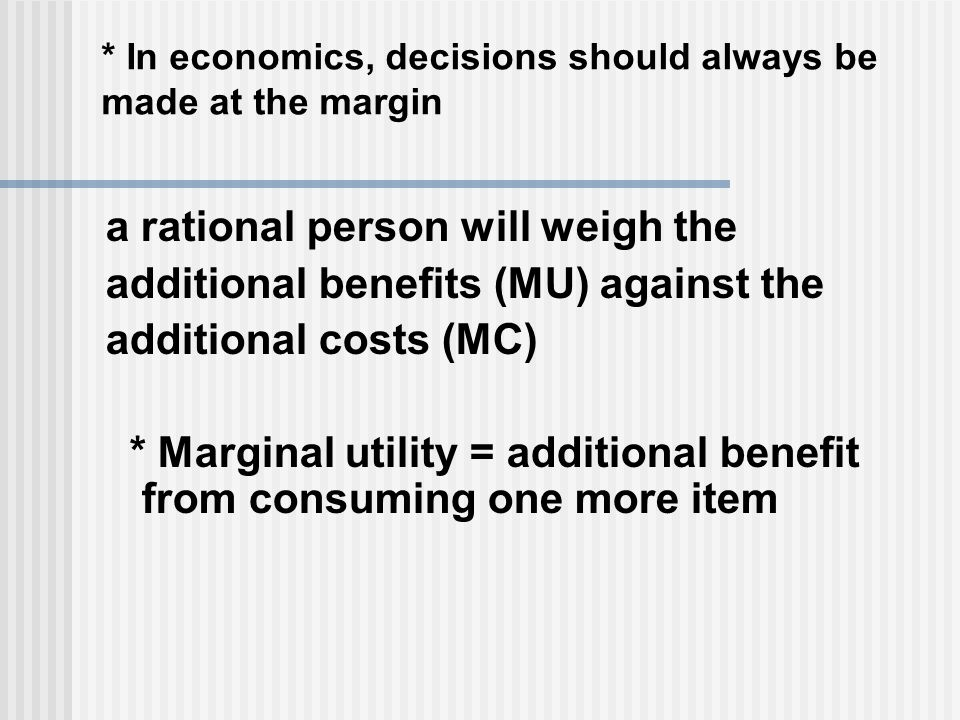 * In economics, decisions should always be made at the margin
