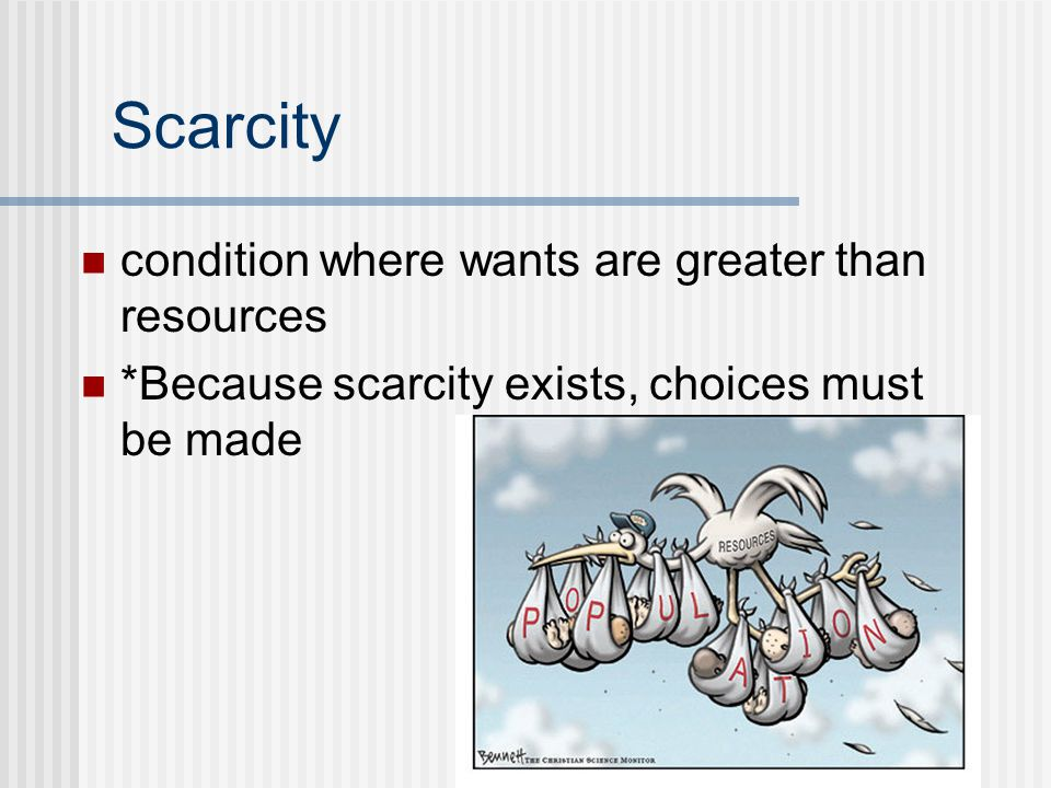 Scarcity condition where wants are greater than resources