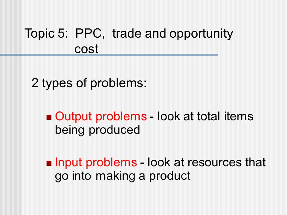 Topic 5: PPC, trade and opportunity cost